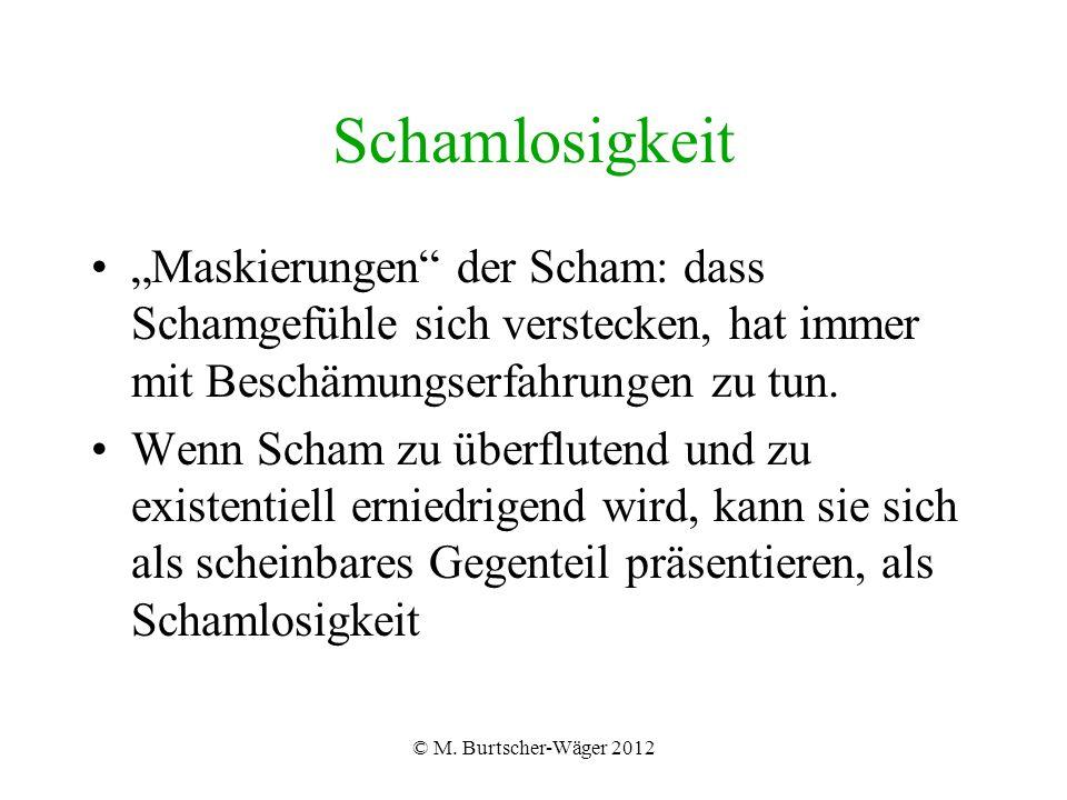 """© M. Burtscher-Wäger 2012 Schamlosigkeit """"Maskierungen"""" der Scham: dass Schamgefühle sich verstecken, hat immer mit Beschämungserfahrungen zu tun. Wen"""