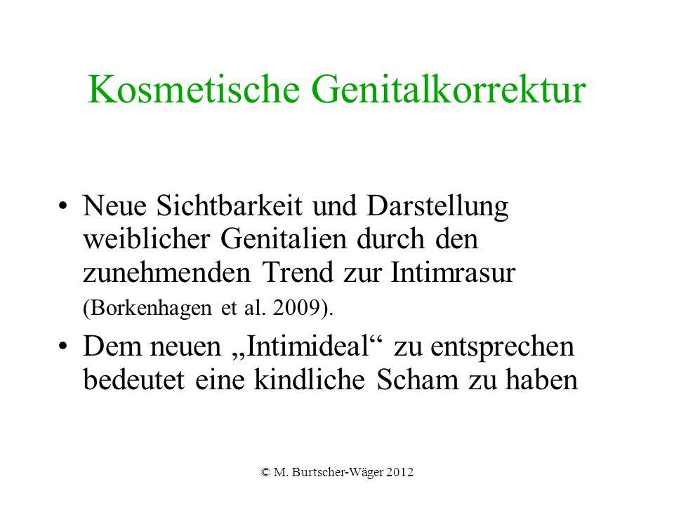 © M. Burtscher-Wäger 2012 Kosmetische Genitalkorrektur Neue Sichtbarkeit und Darstellung weiblicher Genitalien durch den zunehmenden Trend zur Intimra