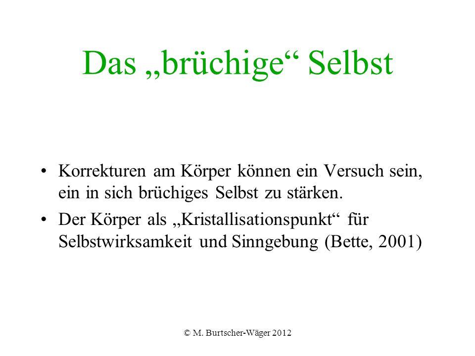 """© M. Burtscher-Wäger 2012 Das """"brüchige"""" Selbst Korrekturen am Körper können ein Versuch sein, ein in sich brüchiges Selbst zu stärken. Der Körper als"""