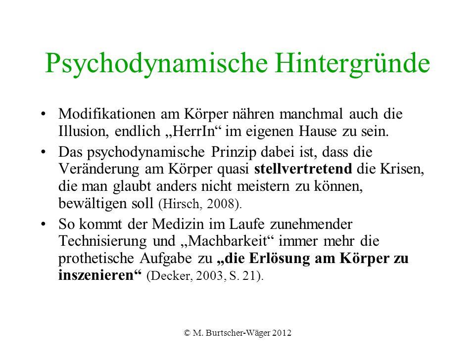 """© M. Burtscher-Wäger 2012 Psychodynamische Hintergründe Modifikationen am Körper nähren manchmal auch die Illusion, endlich """"HerrIn"""" im eigenen Hause"""