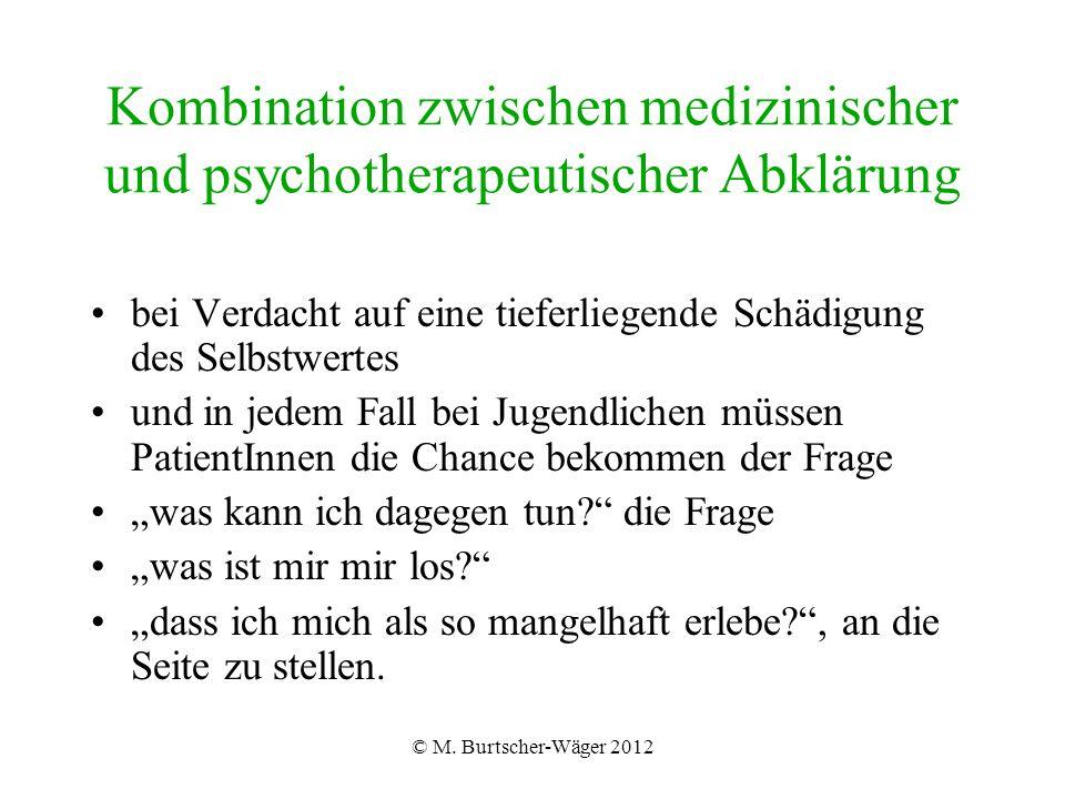© M. Burtscher-Wäger 2012 Kombination zwischen medizinischer und psychotherapeutischer Abklärung bei Verdacht auf eine tieferliegende Schädigung des S