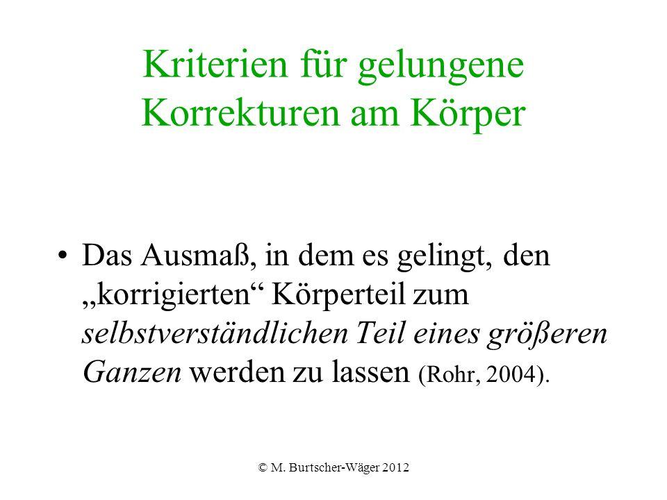 """© M. Burtscher-Wäger 2012 Kriterien für gelungene Korrekturen am Körper Das Ausmaß, in dem es gelingt, den """"korrigierten"""" Körperteil zum selbstverstän"""