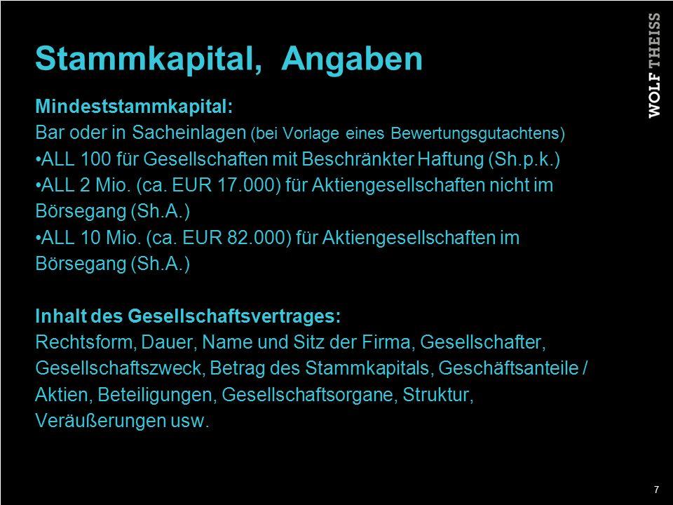 7 Stammkapital, Angaben Mindeststammkapital: Bar oder in Sacheinlagen (bei Vorlage eines Bewertungsgutachtens) ALL 100 für Gesellschaften mit Beschränkter Haftung (Sh.p.k.) ALL 2 Mio.