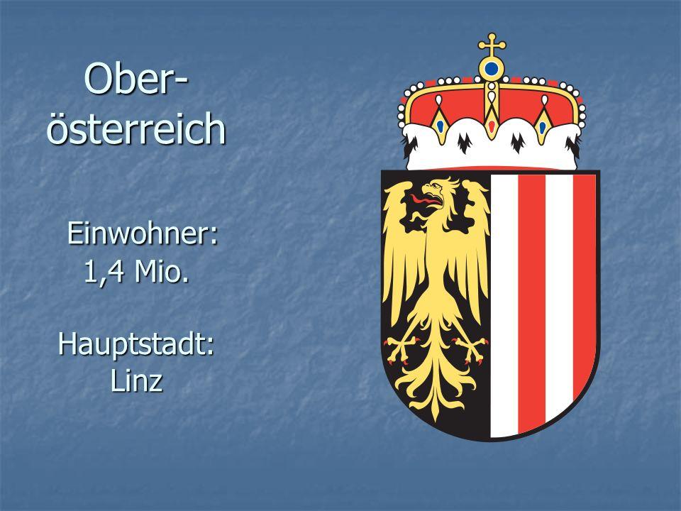 Ober- österreich Einwohner: 1,4 Mio. Hauptstadt: Linz