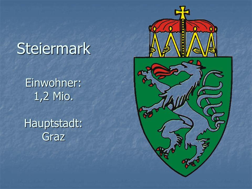 Steiermark Einwohner: 1,2 Mio. Hauptstadt: Graz