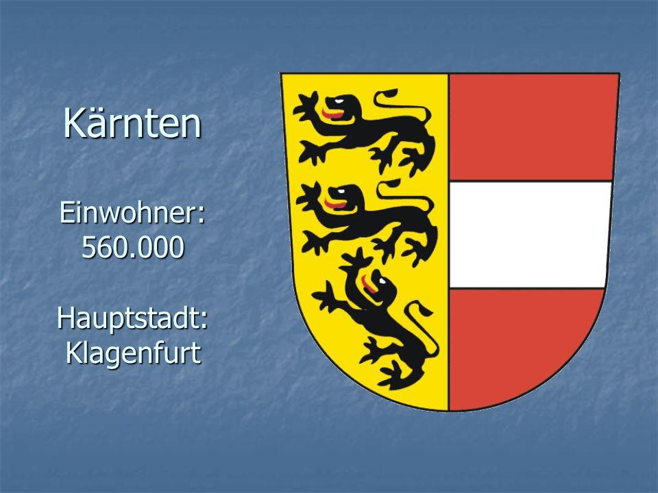 Kärnten Einwohner: 560.000 Hauptstadt: Klagenfurt