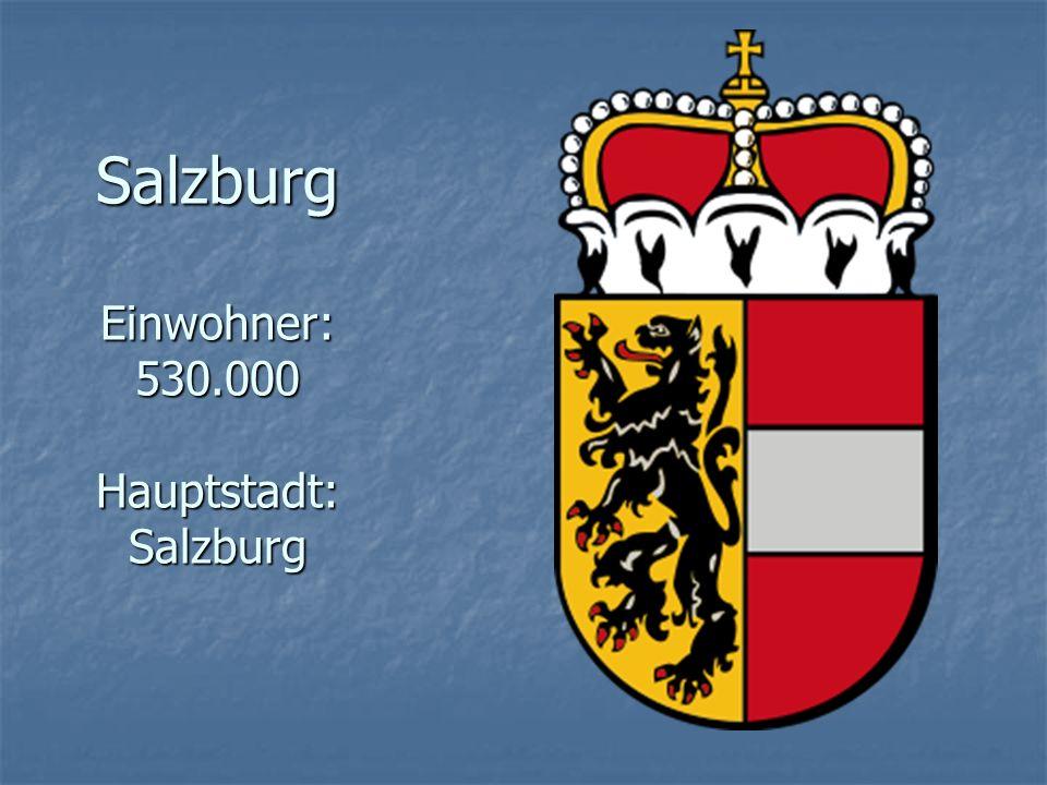 Salzburg Einwohner: 530.000 Hauptstadt: Salzburg