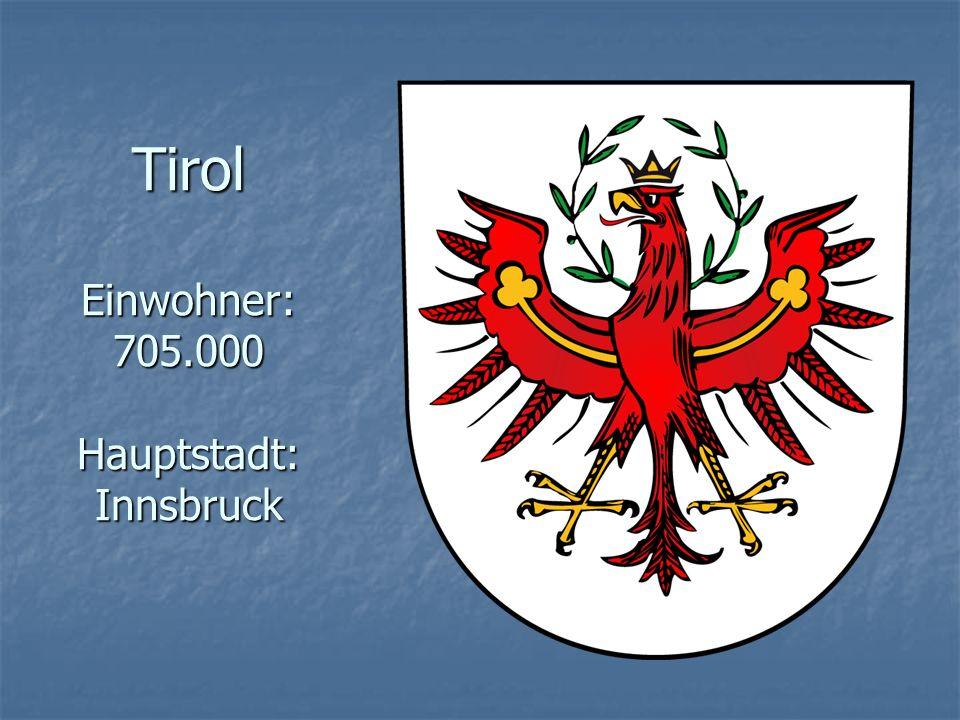 Tirol Einwohner: 705.000 Hauptstadt: Innsbruck