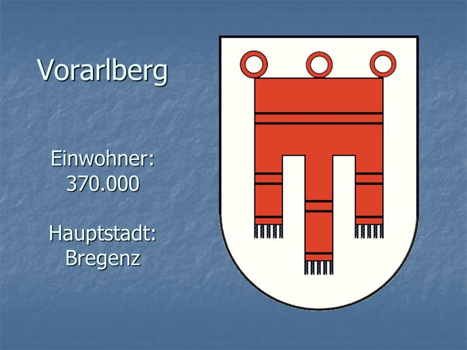 Vorarlberg Einwohner: 370.000 Hauptstadt: Bregenz