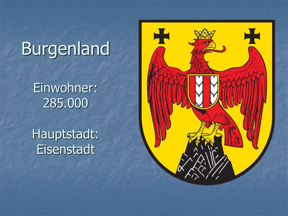 Burgenland Einwohner: 285.000 Hauptstadt: Eisenstadt