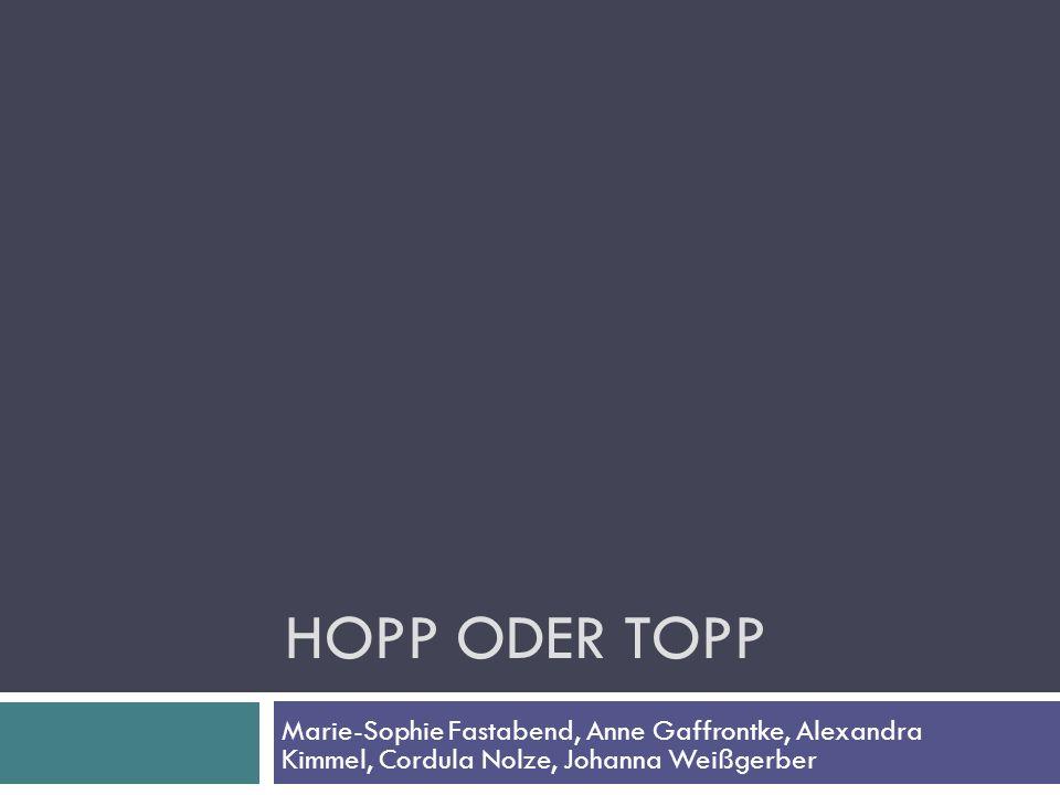 HOPP ODER TOPP Marie-Sophie Fastabend, Anne Gaffrontke, Alexandra Kimmel, Cordula Nolze, Johanna Weißgerber