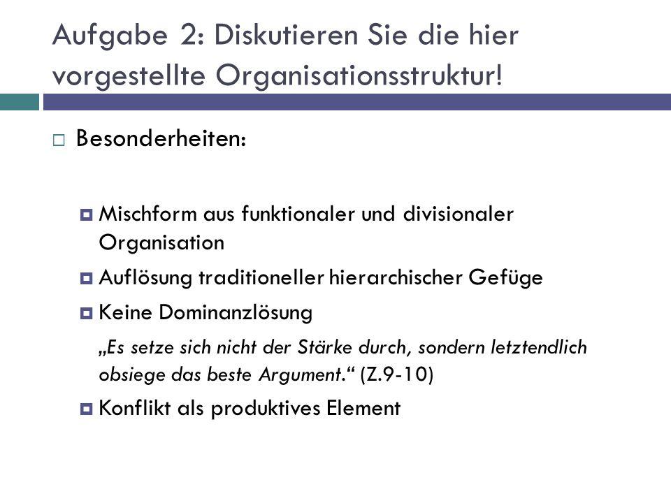 Aufgabe 2: Diskutieren Sie die hier vorgestellte Organisationsstruktur!  Besonderheiten:  Mischform aus funktionaler und divisionaler Organisation 
