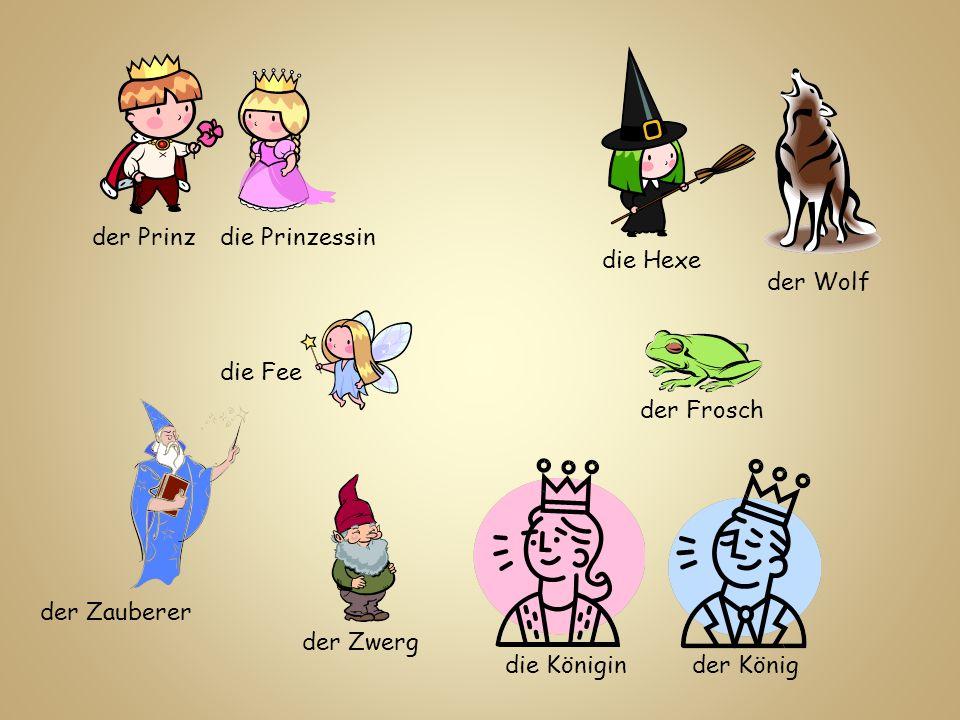 der Prinzdie Prinzessin die Fee die Hexe der Wolf der Zwerg der Frosch der Zauberer der Königdie Königin