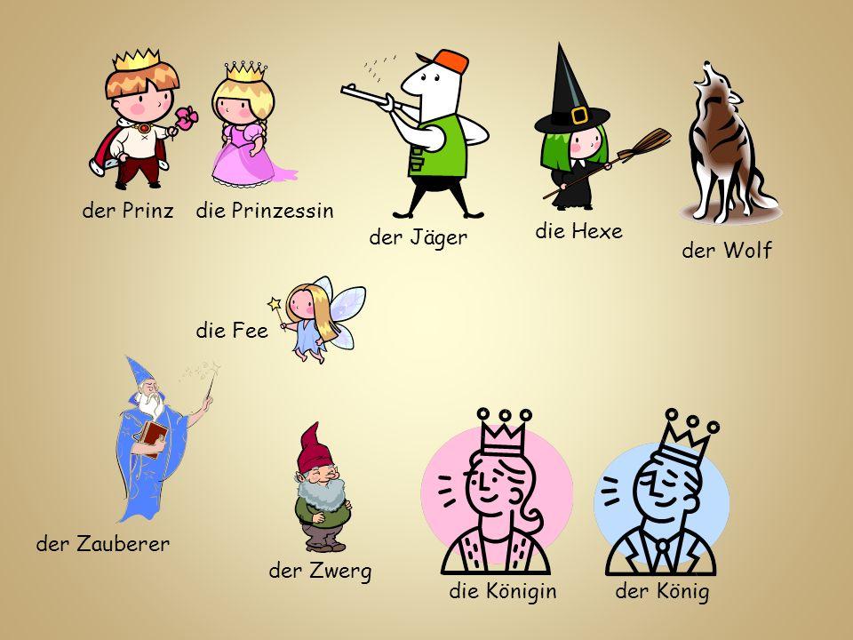 der Prinzdie Prinzessin die Fee die Hexe der Jäger der Wolf der Zwerg der Zauberer der Königdie Königin