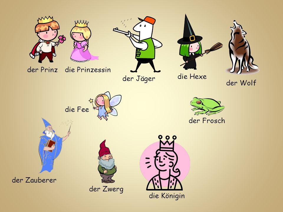 der Prinzdie Prinzessin die Fee die Hexe der Jäger der Wolf der Zwerg der Frosch der Zauberer die Königin