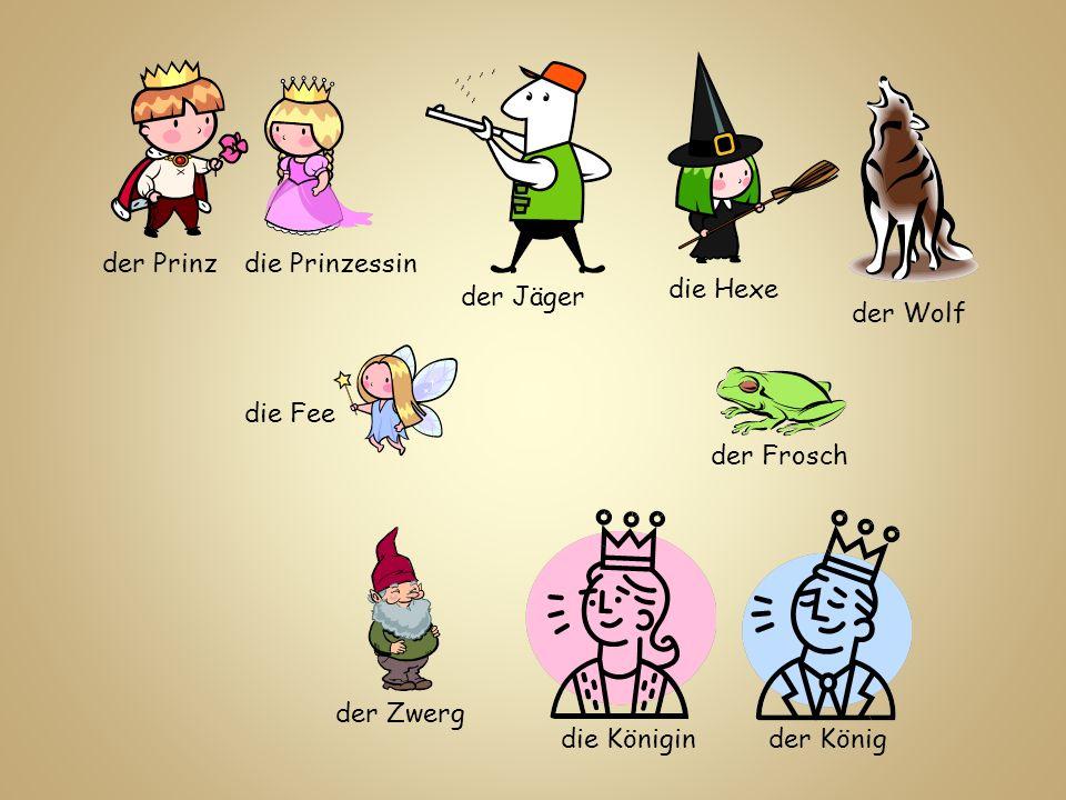 der Prinzdie Prinzessin die Fee die Hexe der Jäger der Wolf der Zwerg der Frosch der Königdie Königin
