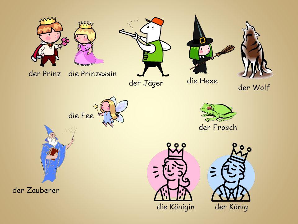 der Prinzdie Prinzessin die Fee die Hexe der Jäger der Wolf der Frosch der Zauberer der Königdie Königin