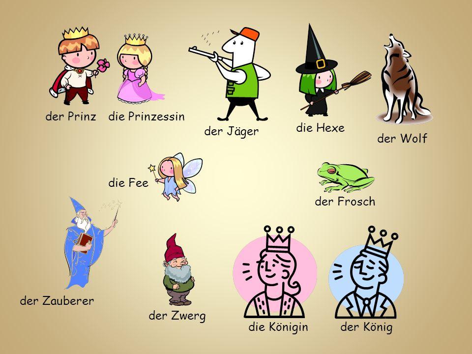 der Prinzdie Prinzessin die Fee die Hexe der Jäger der Wolf der Zwerg der Frosch der Zauberer der Königdie Königin