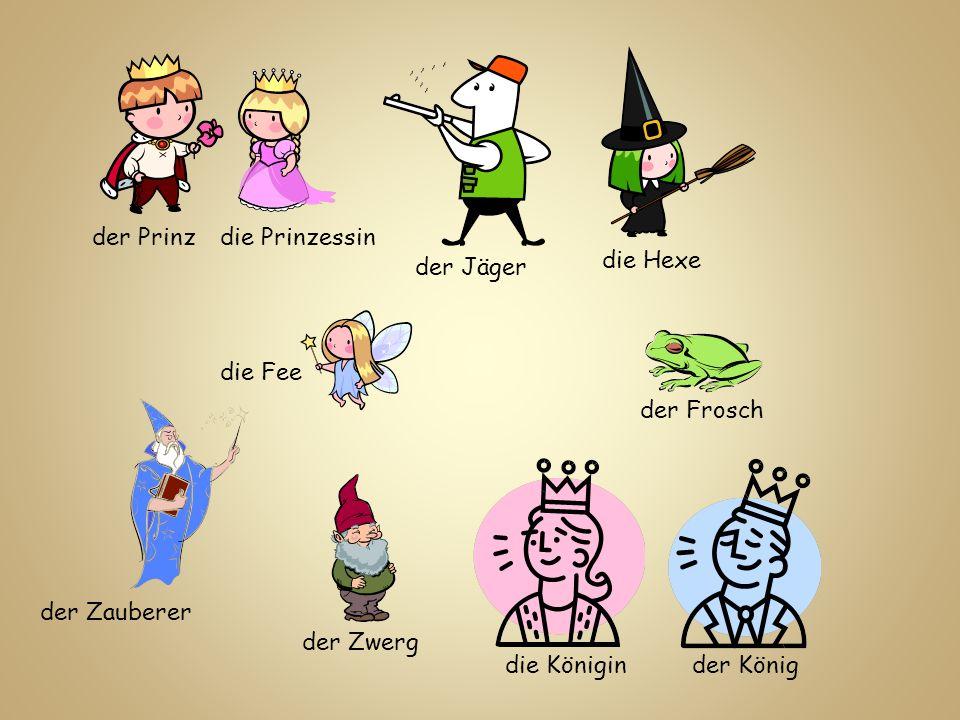 der Prinzdie Prinzessin die Fee die Hexe der Jäger der Zwerg der Frosch der Zauberer der Königdie Königin