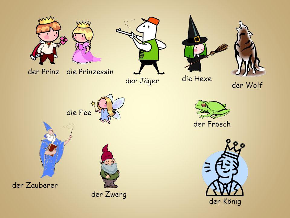 der Prinzdie Prinzessin die Fee die Hexe der Jäger der Wolf der Zwerg der Frosch der Zauberer der König