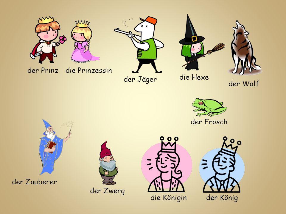 der Prinzdie Prinzessin die Hexe der Jäger der Wolf der Zwerg der Frosch der Zauberer der Königdie Königin