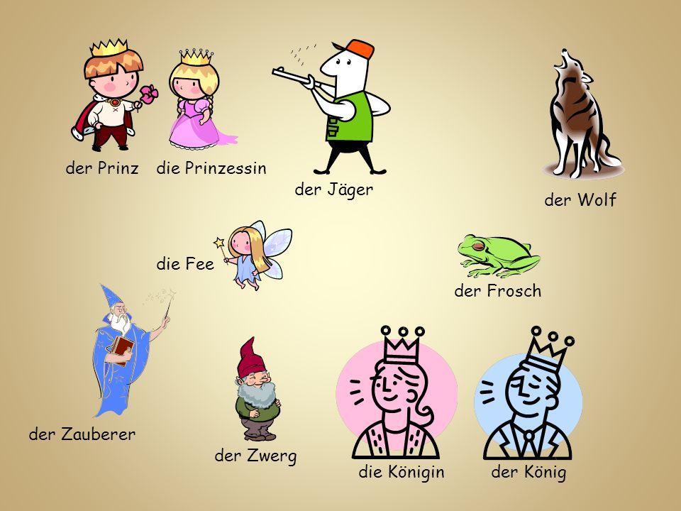 der Prinzdie Prinzessin die Fee der Jäger der Wolf der Zwerg der Frosch der Zauberer der Königdie Königin