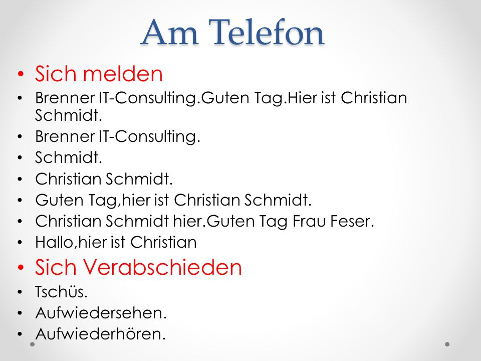 Am Telefon Sich melden Brenner IT-Consulting.Guten Tag.Hier ist Christian Schmidt. Brenner IT-Consulting. Schmidt. Christian Schmidt. Guten Tag,hier i