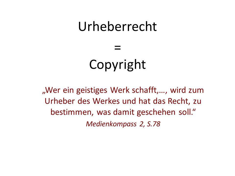 """""""Wer ein geistiges Werk schafft,…, wird zum Urheber des Werkes und hat das Recht, zu bestimmen, was damit geschehen soll. Medienkompass 2, S.78 Urheberrecht = Copyright"""