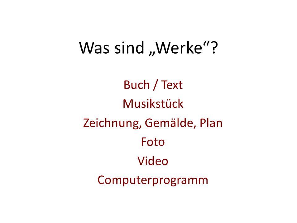"""Was sind """"Werke Buch / Text Musikstück Zeichnung, Gemälde, Plan Foto Video Computerprogramm"""