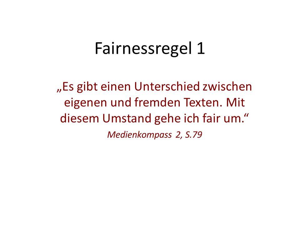 """Fairnessregel 1 """"Es gibt einen Unterschied zwischen eigenen und fremden Texten."""