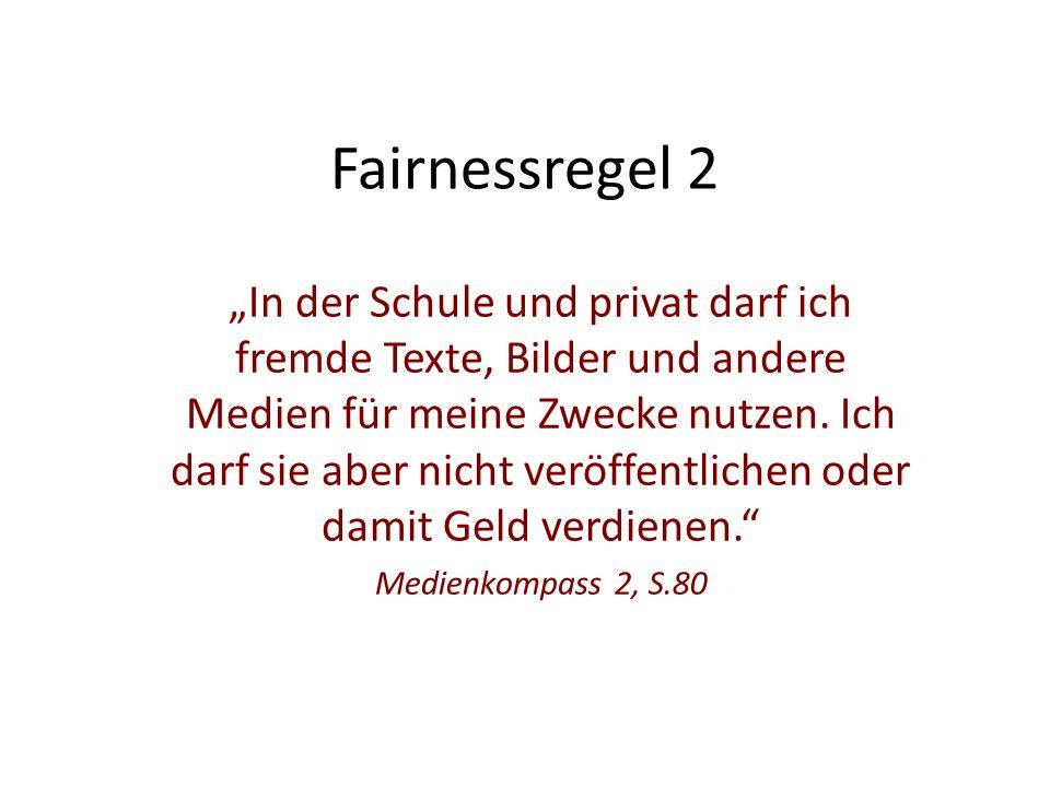 """Fairnessregel 2 """"In der Schule und privat darf ich fremde Texte, Bilder und andere Medien für meine Zwecke nutzen."""