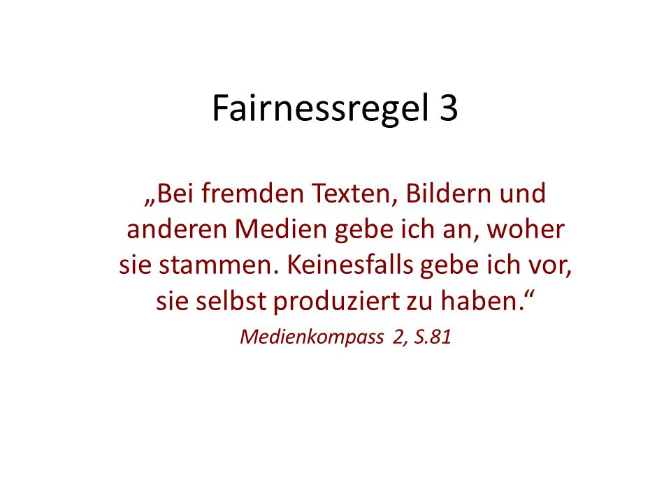 """Fairnessregel 3 """"Bei fremden Texten, Bildern und anderen Medien gebe ich an, woher sie stammen."""