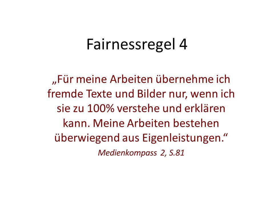 """Fairnessregel 4 """"Für meine Arbeiten übernehme ich fremde Texte und Bilder nur, wenn ich sie zu 100% verstehe und erklären kann."""