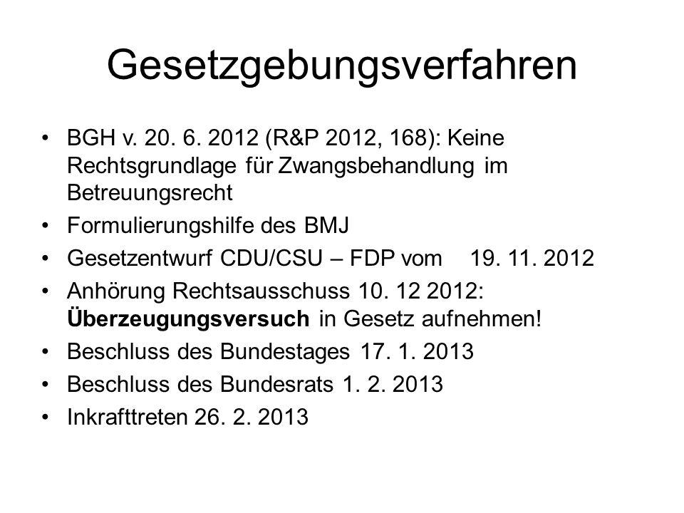 Gesetzgebungsverfahren BGH v. 20. 6. 2012 (R&P 2012, 168): Keine Rechtsgrundlage für Zwangsbehandlung im Betreuungsrecht Formulierungshilfe des BMJ Ge