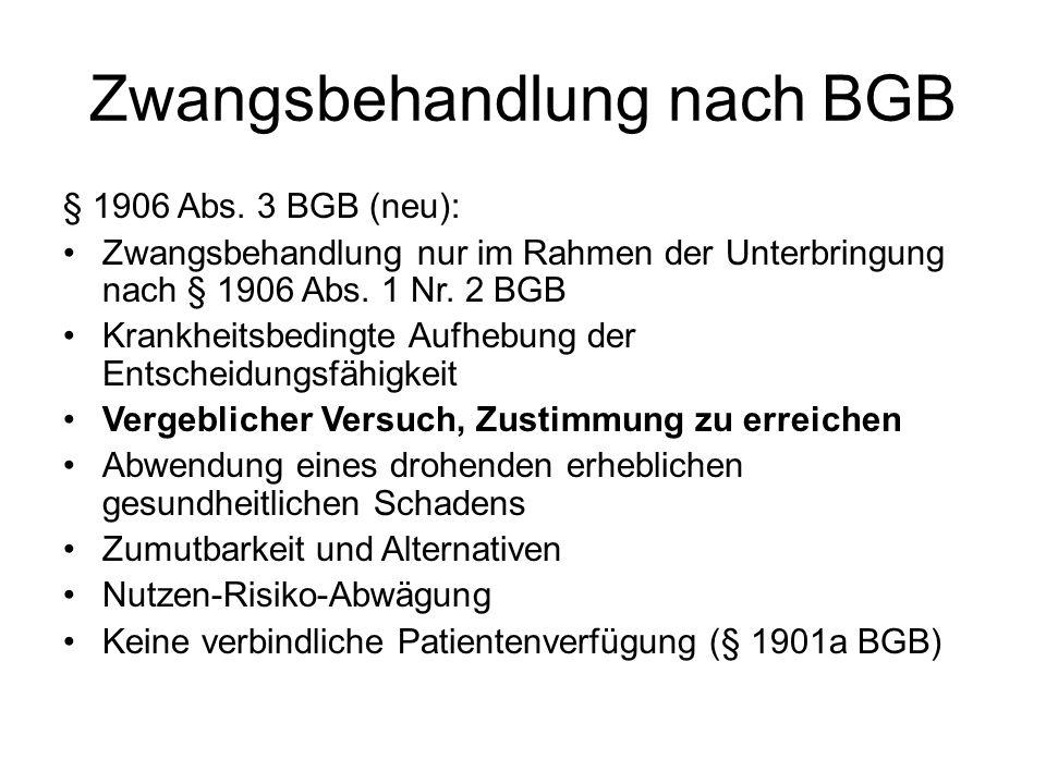 Zwangsbehandlung nach BGB § 1906 Abs. 3 BGB (neu): Zwangsbehandlung nur im Rahmen der Unterbringung nach § 1906 Abs. 1 Nr. 2 BGB Krankheitsbedingte Au
