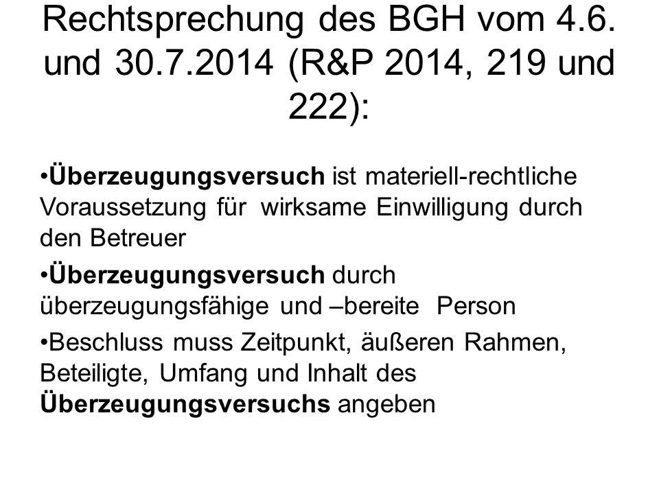 Rechtsprechung des BGH vom 4.6. und 30.7.2014 (R&P 2014, 219 und 222): Überzeugungsversuch ist materiell-rechtliche Voraussetzung für wirksame Einwill