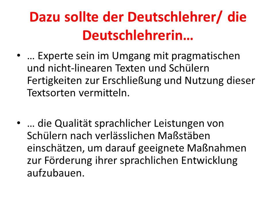 Dazu sollte der Deutschlehrer/ die Deutschlehrerin… … Experte sein im Umgang mit pragmatischen und nicht-linearen Texten und Schülern Fertigkeiten zur