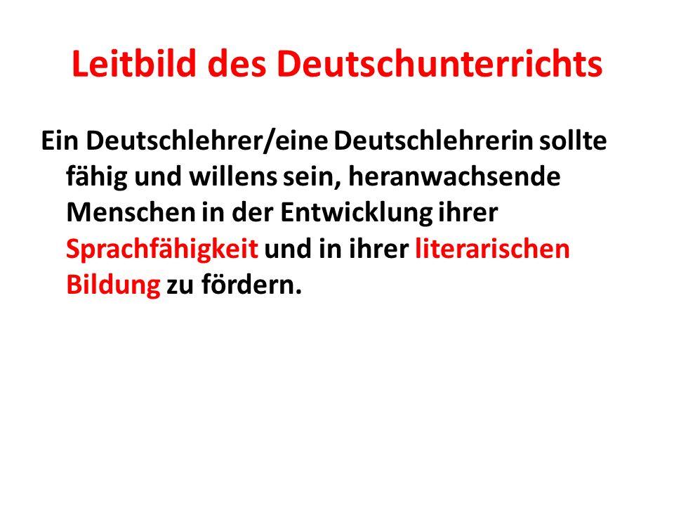 Dazu sollte der Deutschlehrer/ die Deutschlehrerin… … sich verantwortlich wissen für die besondere Bedeutung, die Deutschunterricht für die Entwicklung der Heranwachsenden, für Schule, Beruf und Gesellschaft hat.