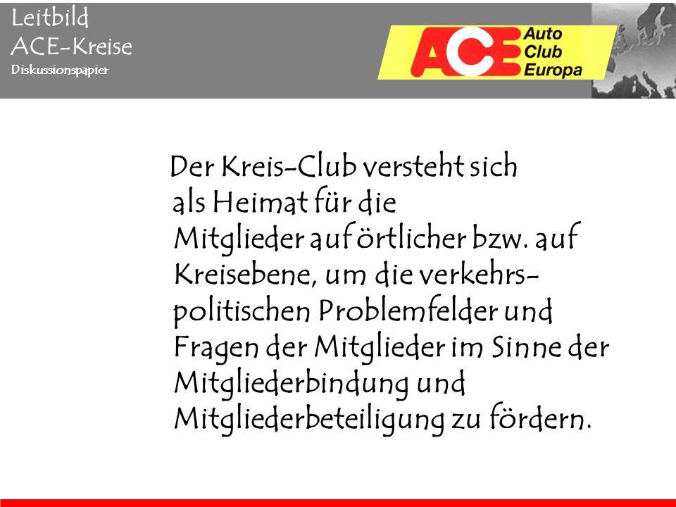 Leitbild ACE-Kreise Diskussionspapier Der Kreis-Club versteht sich als Heimat für die Mitglieder auf örtlicher bzw.
