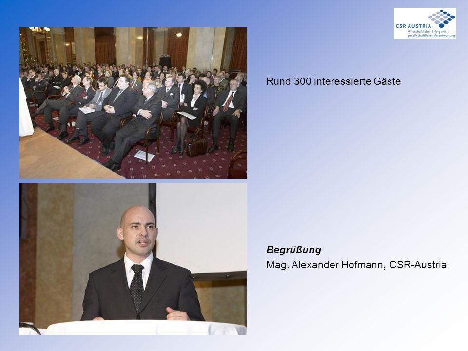 Rund 300 interessierte Gäste Begrüßung Mag. Alexander Hofmann, CSR-Austria
