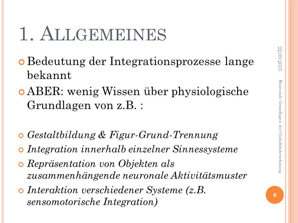1. A LLGEMEINES Bedeutung der Integrationsprozesse lange bekannt ABER: wenig Wissen über physiologische Grundlagen von z.B. : Gestaltbildung & Figur-G