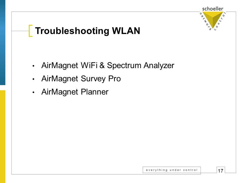 17 Troubleshooting WLAN AirMagnet WiFi & Spectrum Analyzer AirMagnet Survey Pro AirMagnet Planner