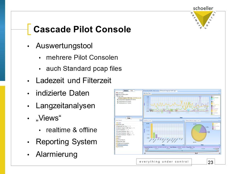 "23 Cascade Pilot Console Auswertungstool mehrere Pilot Consolen auch Standard pcap files Ladezeit und Filterzeit indizierte Daten Langzeitanalysen ""Views realtime & offline Reporting System Alarmierung"