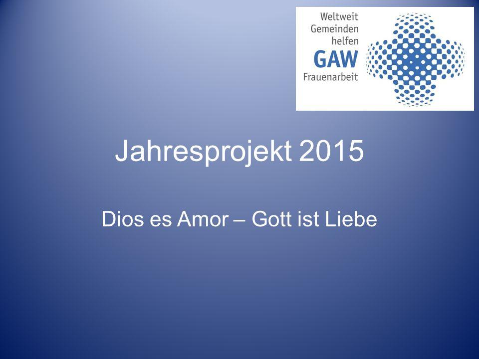Jahresprojekt 2015 Dios es Amor – Gott ist Liebe