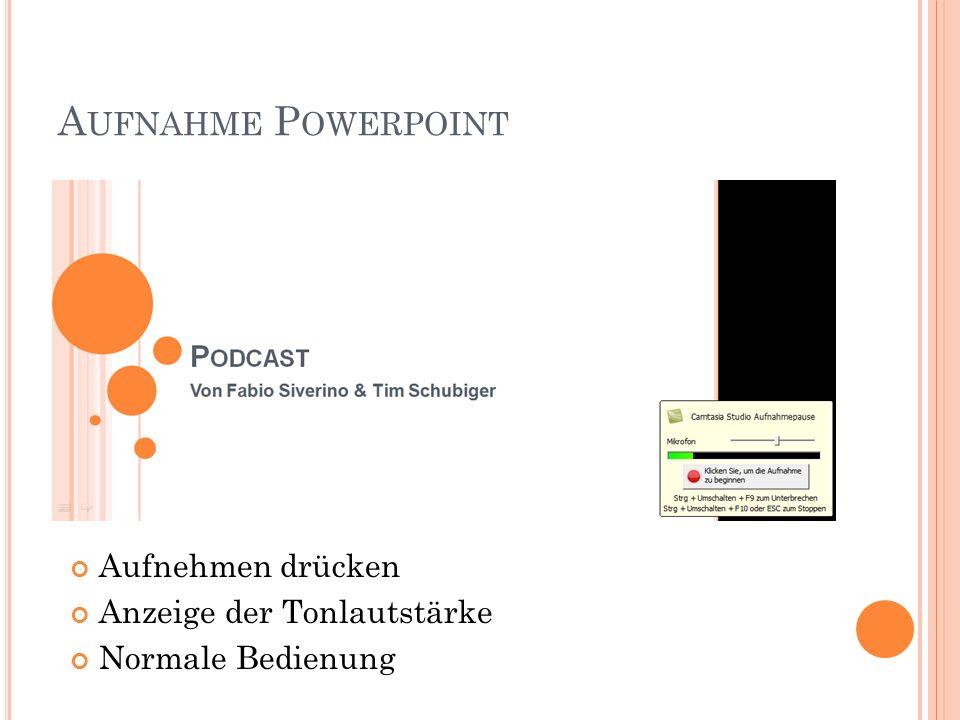 A UFNAHME P OWERPOINT Aufnehmen drücken Anzeige der Tonlautstärke Normale Bedienung