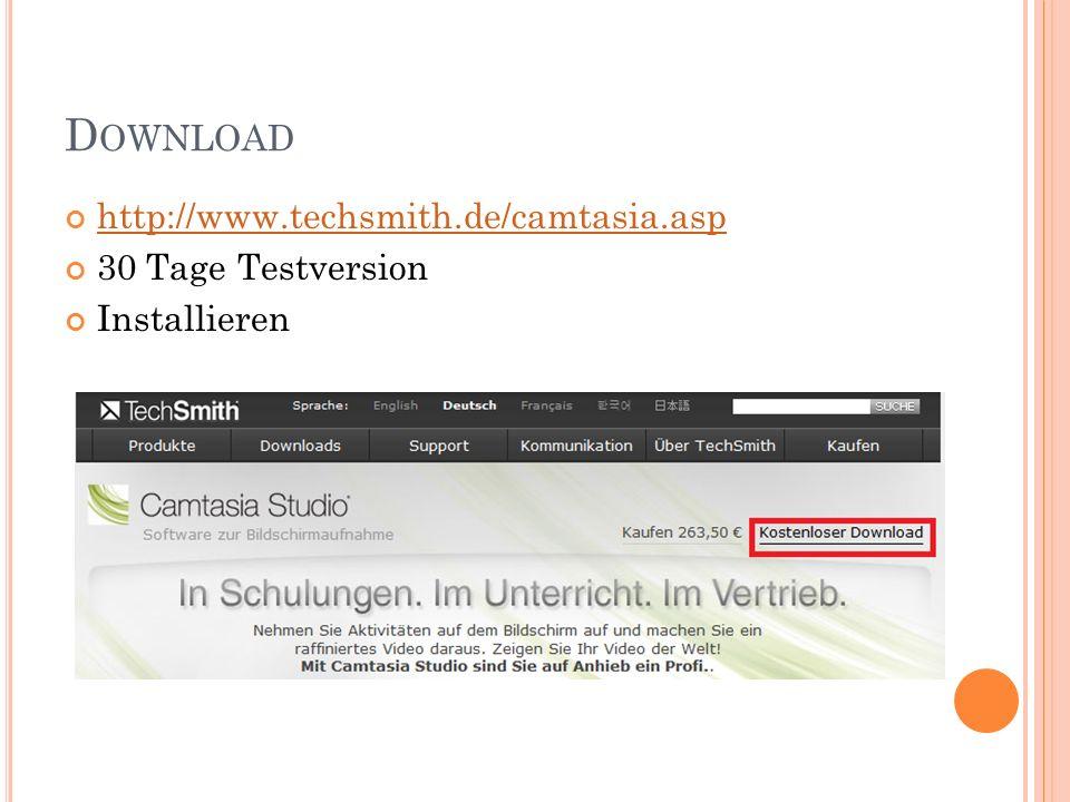 D OWNLOAD http://www.techsmith.de/camtasia.asp 30 Tage Testversion Installieren