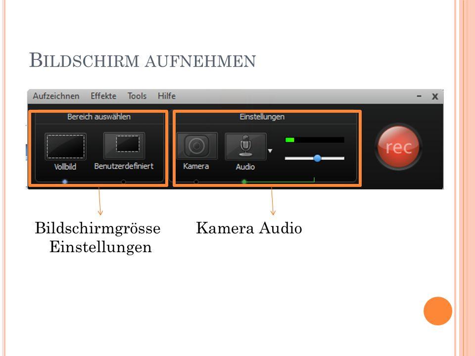 B ILDSCHIRM AUFNEHMEN Bildschirmgrösse Kamera Audio Einstellungen