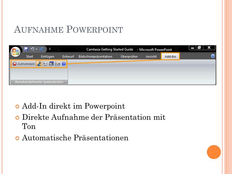 A UFNAHME P OWERPOINT Add-In direkt im Powerpoint Direkte Aufnahme der Präsentation mit Ton Automatische Präsentationen
