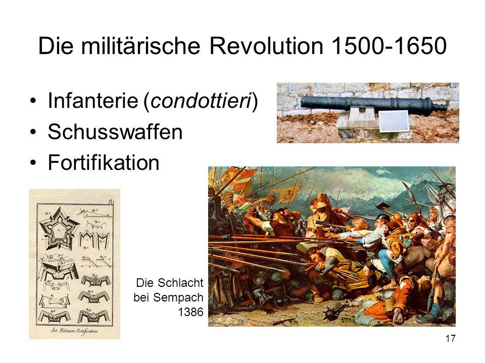 17 Die militärische Revolution 1500-1650 Infanterie (condottieri) Schusswaffen Fortifikation Die Schlacht bei Sempach 1386