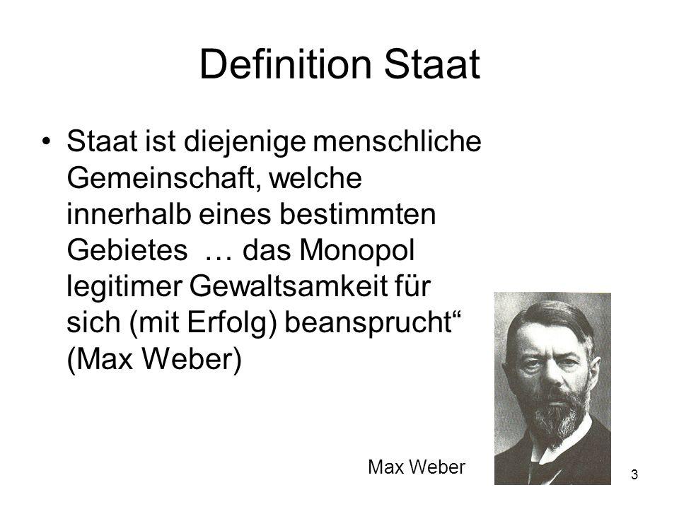 3 Definition Staat Staat ist diejenige menschliche Gemeinschaft, welche innerhalb eines bestimmten Gebietes … das Monopol legitimer Gewaltsamkeit für sich (mit Erfolg) beansprucht (Max Weber) Max Weber